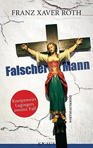 Franz X. Roth: Falscher Mann