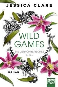Jessica Clare: Wild Games - Ein verführerisches Spiel