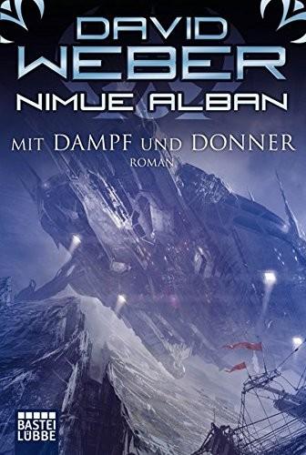 David Weber: Nimue Alban: Mit Dampf und Donner