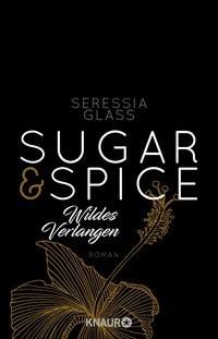 Seressia Glass: Sugar & Spice - Wildes Verlangen