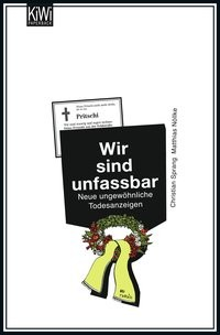 Christian Sprang/ Matthias Nöllke: Wir sind unfassbar. Neue ungewöhliche Todesanzeigen.