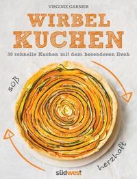 Virginie Garnier: Wirbelkuchen. Süß & herzhaft - 30 schnelle Kuchen mit dem besonderen Dreh