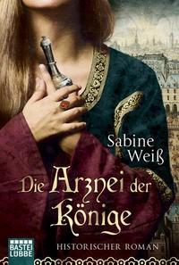 Sabine Weiß: Die Arznei der Könige