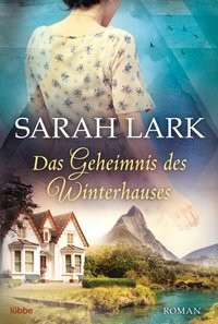 Sarah Lark: Das Geheimnis des Winterhauses