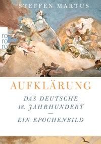 Steffen Martus: Aufklärung. Das deutsche 18. Jahrhundert - ein Epochenbild
