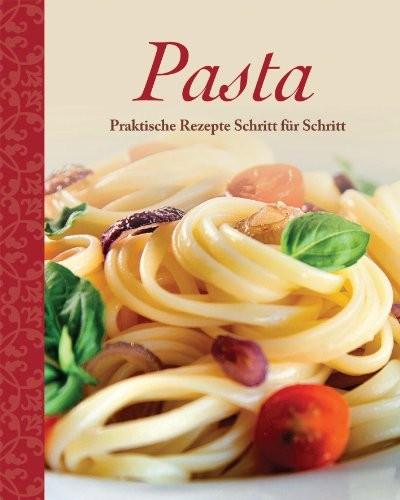 : Pasta. Praktische Rezepte Schritt für Schritt