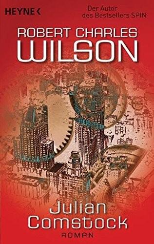 Robert Charles Wilson: Julian Comstock. Eine Geschichte aus dem Amerika des 22. Jahrhunderts