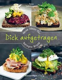 Trine Hahnemann: Dick aufgetragen: Neue Ideen für belegte Brote