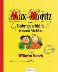 Wilhelm Busch: Max und Moritz - Eine Bubengeschichte in sieben Streichen. Das Original