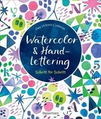 Ana Victoria Calderón: Watercolor & Handlettering. Schritt für Schritt
