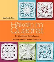 Stephanie Thies: Häkeln im Quadrat. Die 46 schönsten Granny Squares. Mit tollen Ideen für Decken, Ki
