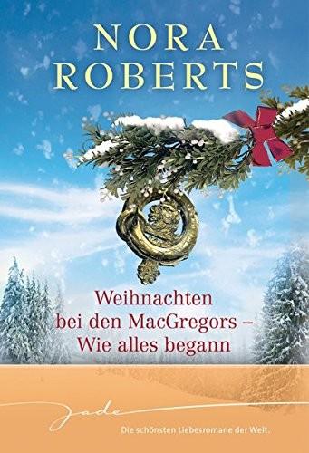 Nora Roberts: Weihnachten bei den MacGregors - Wie alles begann