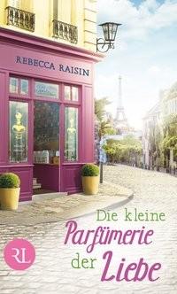 Rebecca Raisin: Die kleine Parfümerie der Liebe