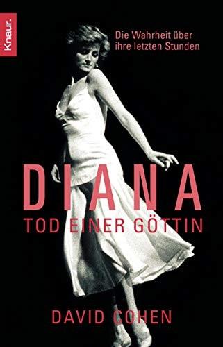 David Cohen: Diana - Tod einer Göttin: Die Wahrheit über ihre letzten Stunden