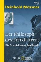 Reinhold Messner: Der Philosoph des Freikletterns. Die Geschichte von Paul Preuß