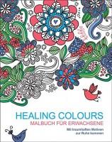 Malbuch für Erwachsene: Healing Colours, Kreativbuch