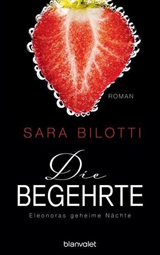 Sara Bilotti: Die Begehrte - Eleonoras geheime Nächte