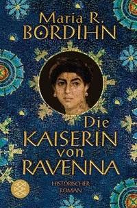 Maria R. Bordihn: Die Kaiserin von Ravenna