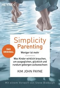 Kim John Payne: Simplicity Parenting. Weniger ist mehr
