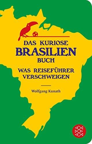 Wolfgang Kunath: Das kuriose Brasilien-Buch. Was Reiseführer verschweigen