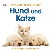 Wer versteckt sich da? - Hund und Katze. Ein lustiges Gucklochbuch, Pappbilderbuch
