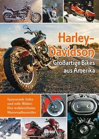 Harley-Davidson: Großartige Bikes aus Amerika, Spannende Infos und tolle Bilder. Der weltberühmte Mo