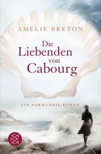 Amélie Breton: Die Liebenden von Cabourg. Ein Normandie-Roman