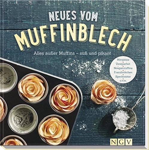 Anne Peters: Neues vom Muffinblech. Alles außer Muffins - süß und pikant