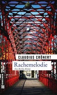 Claudius Crönert: Rachemelodie. Ein Berlin-Krimi
