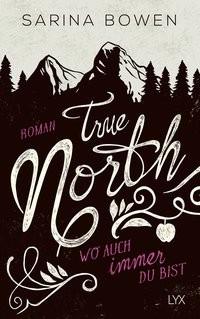 Sarina Bowen: True North - Wo auch immer du bist