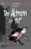 Frl. Krise/ Frau Freitag: Der Altmann ist tot. Frl. Krise und Frau Freitag ermitteln