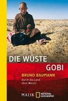 Bruno Baumann: Die Wüste Gobi. Durch das Land ohne Wasser
