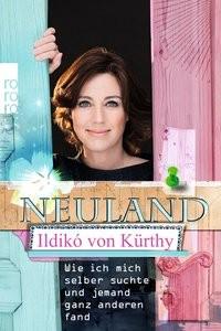 Ildikó von Kürthy: Neuland. Wie ich mich selber suchte und jemand ganz anderen fand
