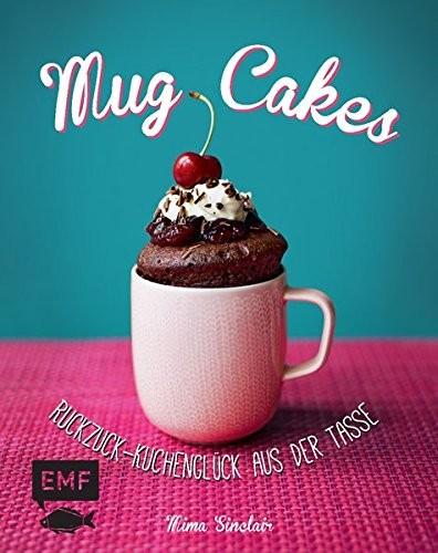 Mima Sinclair: Mug Cakes. Ruckzuck-Kuchenglück aus der Tasse