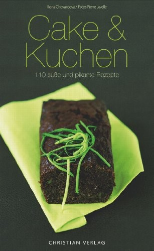Ilona Chovancova: Cake & Kuchen. 110 süße und pikante Rezepte