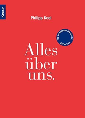 Philipp Keel: Alles über uns. Das aufregende Fragebuch über Liebe, Zum Ausfüllen