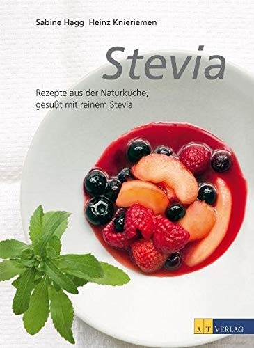 Sabine Hagg: Stevia: Rezepte aus der Naturküche, gesüsst mit reinem Stevia