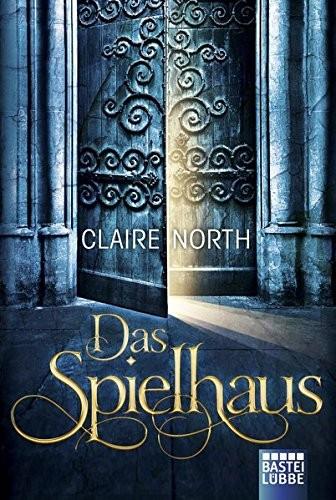 Claire North: Das Spielhaus