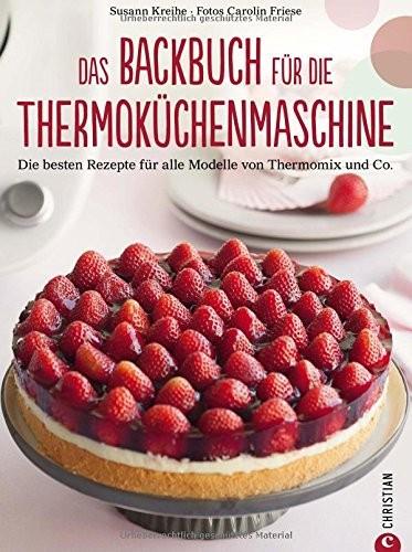 Susann Kreihe: Das Backbuch für die Thermoküchenmaschine