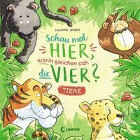 Susanne Weber: Schau mal hier, worin gleichen sich die vier? - Tiere