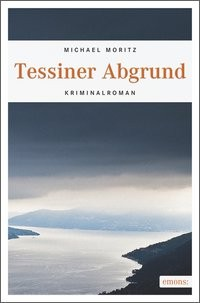 Michael Moritz: Tessiner Abgrund