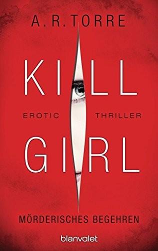 A. R. Torre: Kill Girl - Mörderisches Begehren