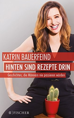 Katrin Bauerfeind: Hinten sind Rezepte drin