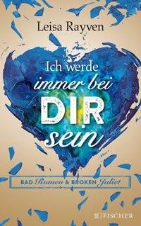 Leisa Rayven: Ich werde immer bei dir sein. Bad Romeo & Broken Juliet -
