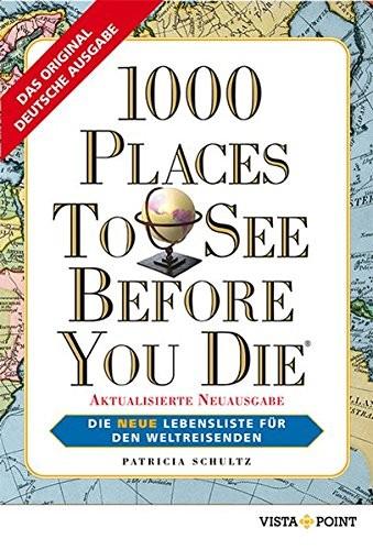 Patricia Schultz: 1000 Places To See Before You Die, deutsche Ausgabe