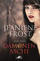 Jeaniene Frost: Broken Destiny - Dämonenasche