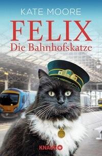 Kate Moore: Felix - Die Bahnhofskatze