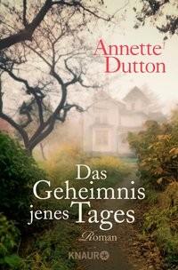 Annette Dutton: Das Geheimnis jenes Tages