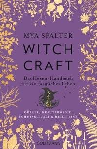 Mya Spalter: Witchcraft. Das Hexen-Handbuch für ein magisches Leben - Orakel, Kräutermagie, Schutzri