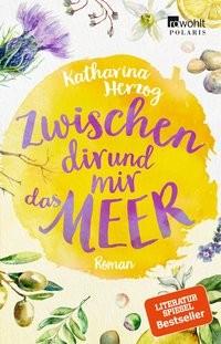 Katharina Herzog: Zwischen dir und mir das Meer